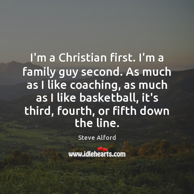 I'm a Christian first. I'm a family guy second. As much as Image
