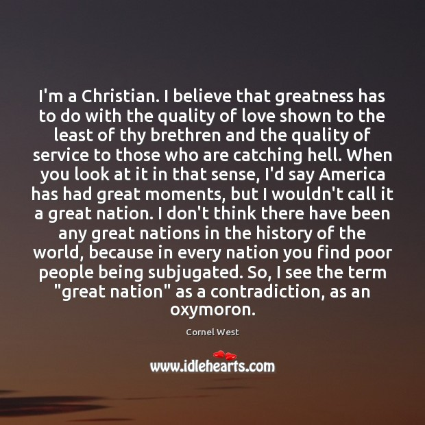Image, I'm a Christian. I believe that greatness has to do with the