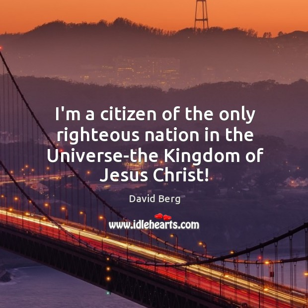 I'm a citizen of the only righteous nation in the Universe-the Kingdom of Jesus Christ! Image