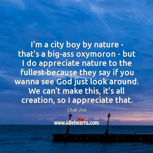 I'm a city boy by nature – that's a big-ass oxymoron – Image