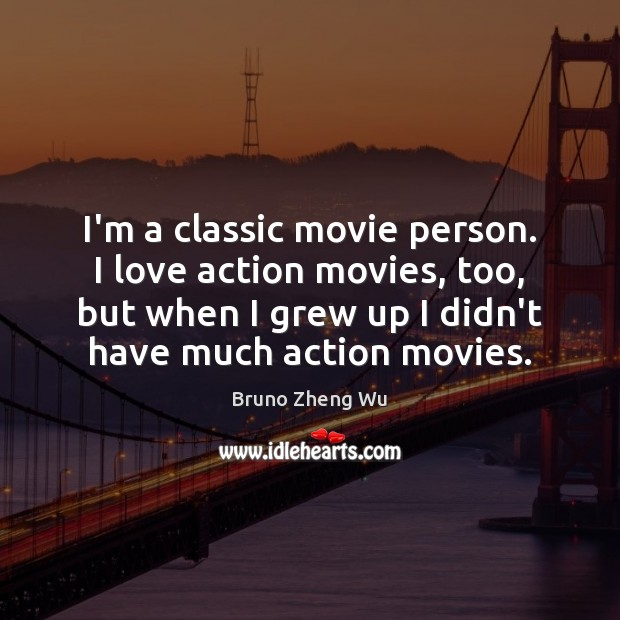 Image, I'm a classic movie person. I love action movies, too, but when
