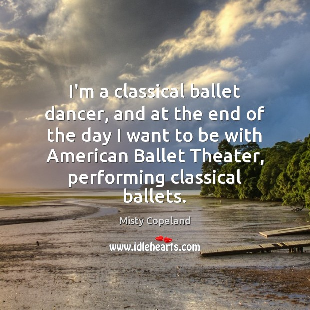 I'm a classical ballet dancer, and at the end of the day Image