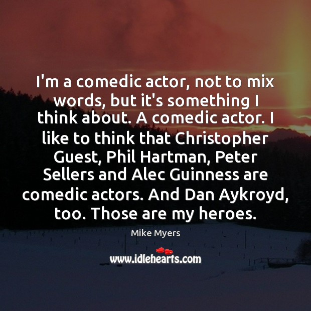 I'm a comedic actor, not to mix words, but it's something I Mike Myers Picture Quote
