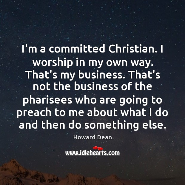 I'm a committed Christian. I worship in my own way. That's my Image