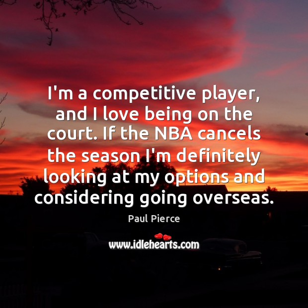 I'm a competitive player, and I love being on the court. If Image