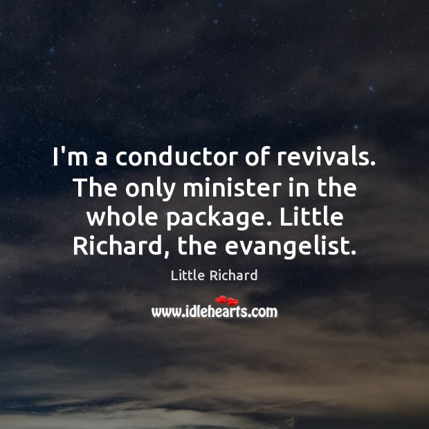 I'm a conductor of revivals. The only minister in the whole package. Little Richard Picture Quote