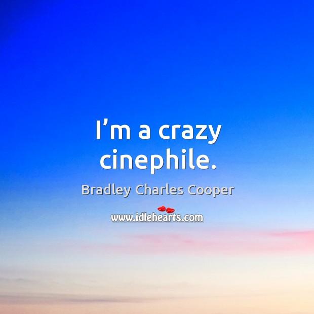 I'm a crazy cinephile. Image