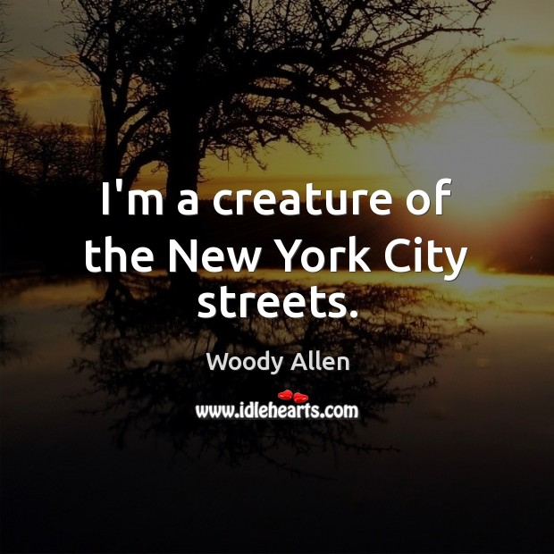 I'm a creature of the New York City streets. Image