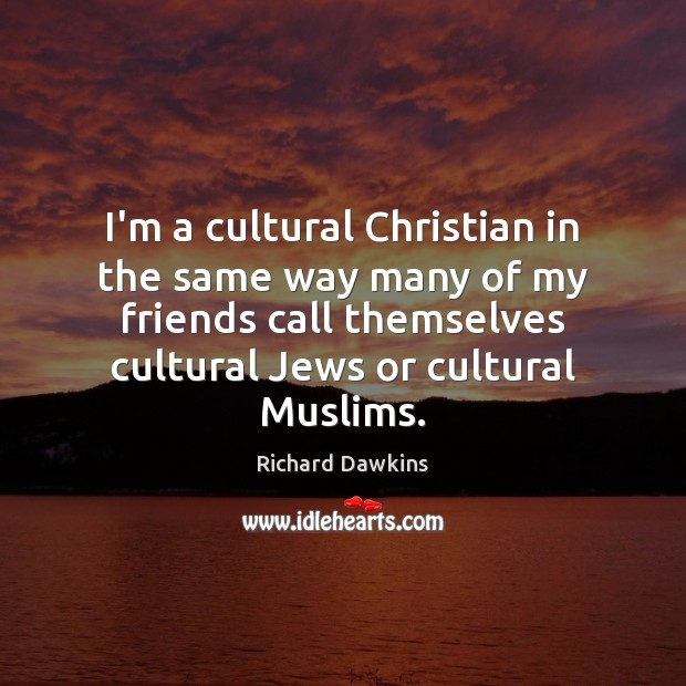 I'm a cultural Christian in the same way many of my friends Image