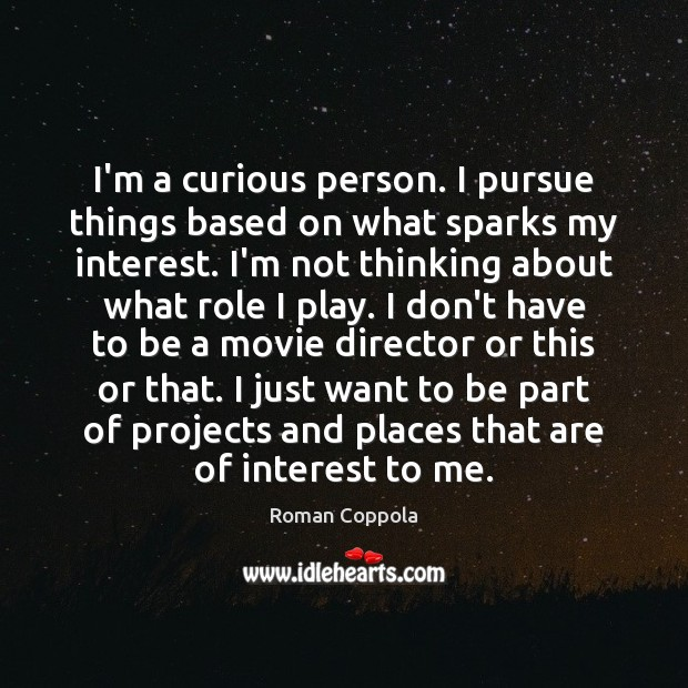 I'm a curious person. I pursue things based on what sparks my Image