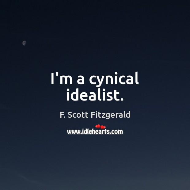 Image, I'm a cynical idealist.