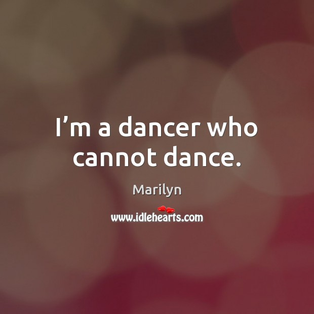 I'm a dancer who cannot dance. Image