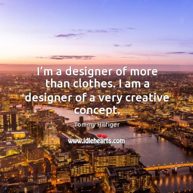 I'm a designer of more than clothes. I am a designer of a very creative concept. Image