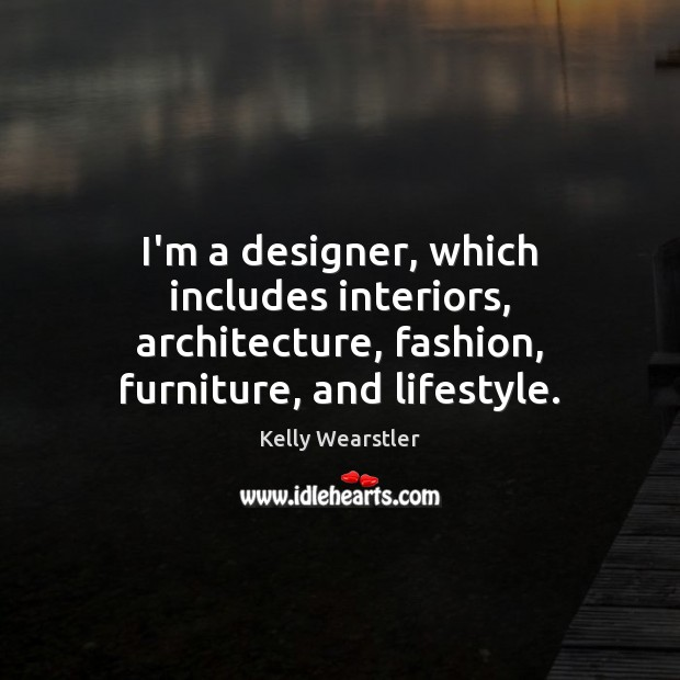 Image, I'm a designer, which includes interiors, architecture, fashion, furniture, and lifestyle.