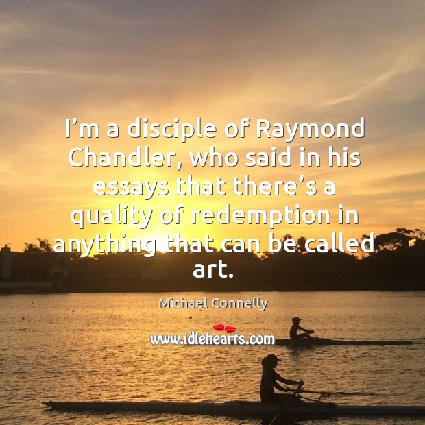 I'm a disciple of raymond chandler, who said in his essays that there's a Image