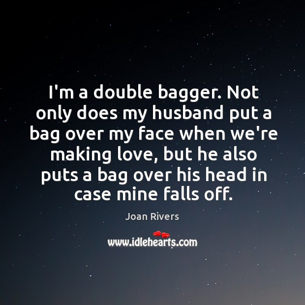 Image, I'm a double bagger. Not only does my husband put a bag