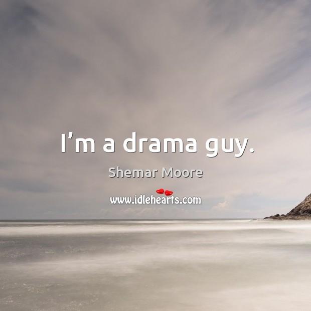 I'm a drama guy. Image