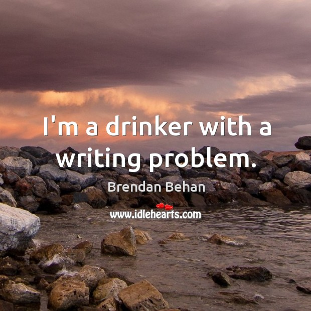 I'm a drinker with a writing problem. Image