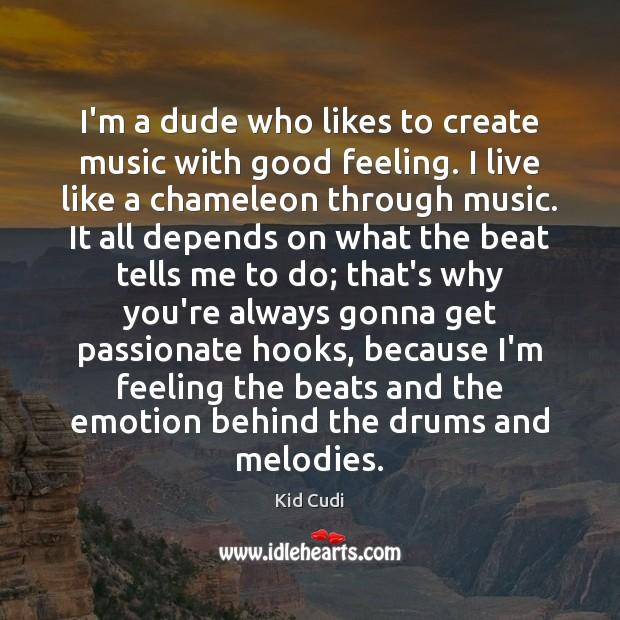 Image, I'm a dude who likes to create music with good feeling. I