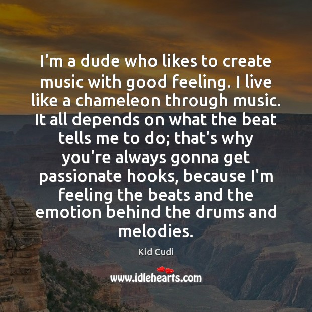 I'm a dude who likes to create music with good feeling. I Kid Cudi Picture Quote