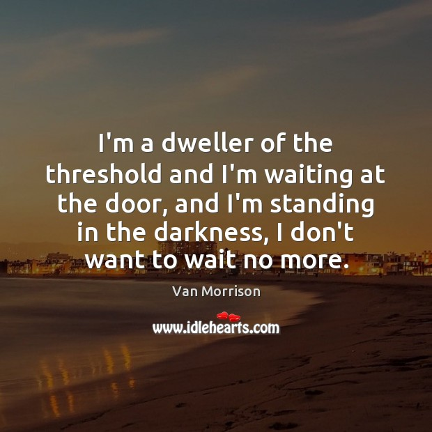 I'm a dweller of the threshold and I'm waiting at the door, Image