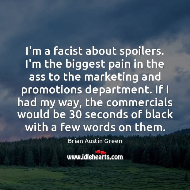 I'm a facist about spoilers. I'm the biggest pain in the ass Brian Austin Green Picture Quote