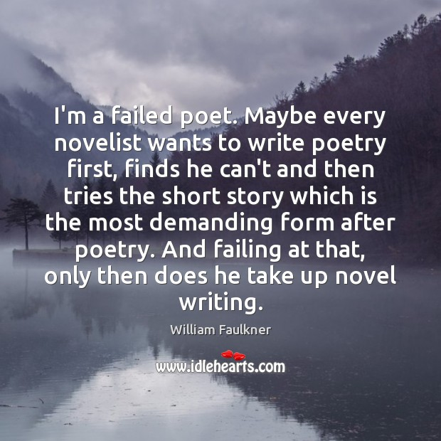 I'm a failed poet. Maybe every novelist wants to write poetry first, Image