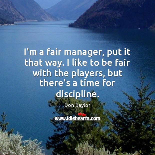 Image, I'm a fair manager, put it that way. I like to be