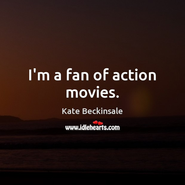 I'm a fan of action movies. Image