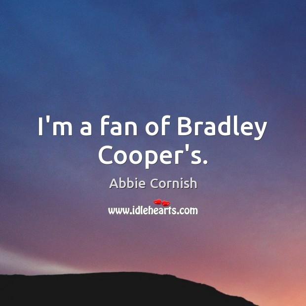I'm a fan of Bradley Cooper's. Image