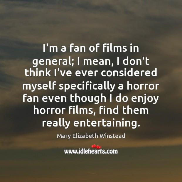 I'm a fan of films in general; I mean, I don't think Image
