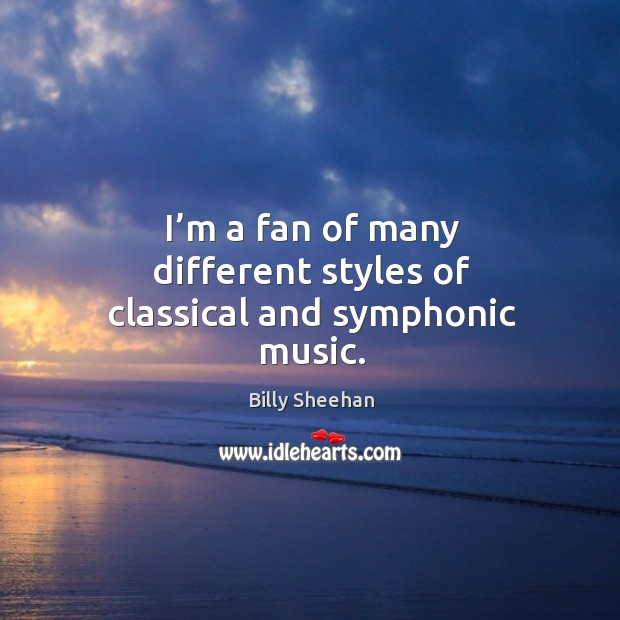 I'm a fan of many different styles of classical and symphonic music. Image
