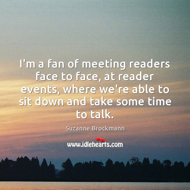 I'm a fan of meeting readers face to face, at reader events, Image