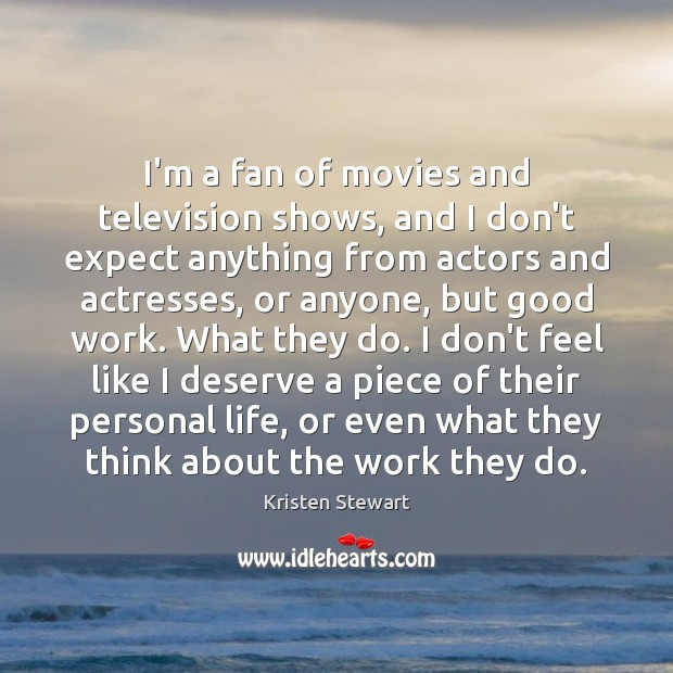 I'm a fan of movies and television shows, and I don't expect Kristen Stewart Picture Quote