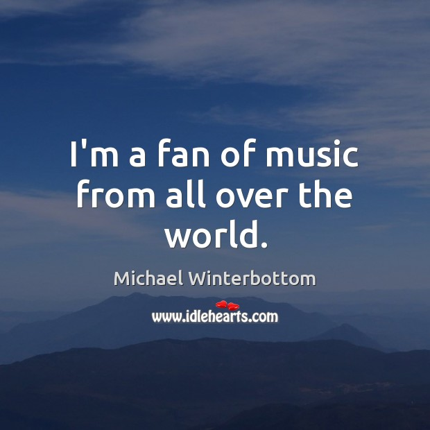I'm a fan of music from all over the world. Image