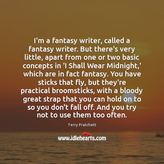 I'm a fantasy writer, called a fantasy writer. But there's very little, Image