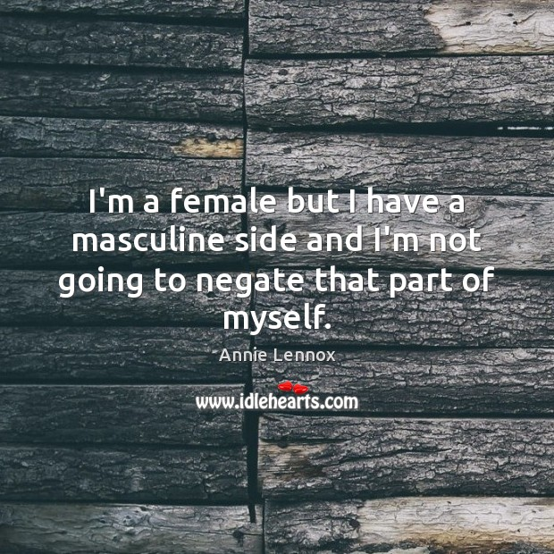 Image, I'm a female but I have a masculine side and I'm not going to negate that part of myself.