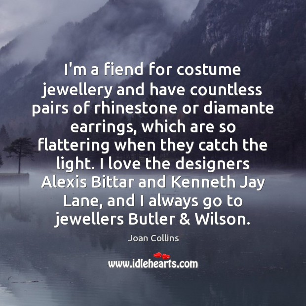 Image, I'm a fiend for costume jewellery and have countless pairs of rhinestone