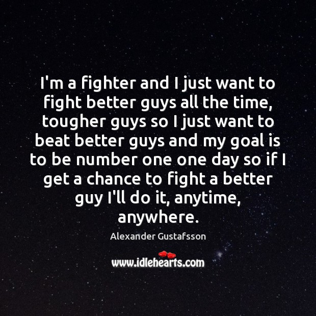 Image, I'm a fighter and I just want to fight better guys all