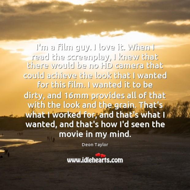 I'm a film guy. I love it. When I read the screenplay, Image