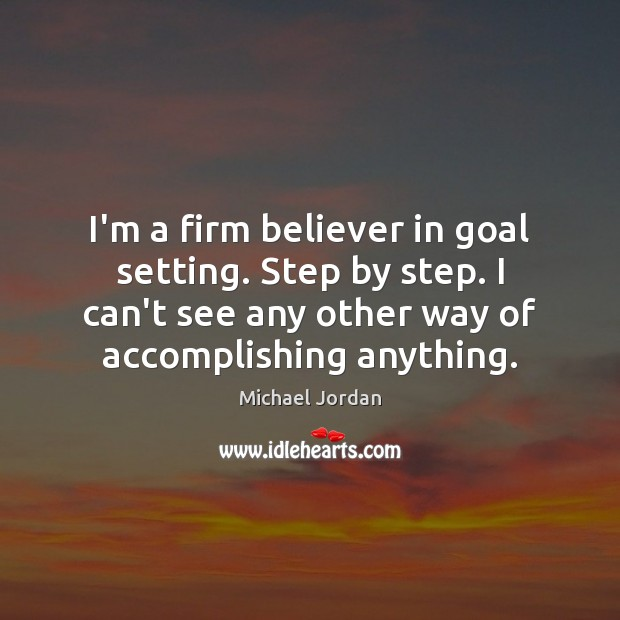Image, I'm a firm believer in goal setting. Step by step. I can't