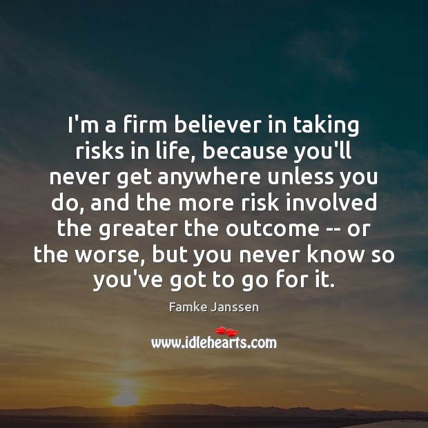 I'm a firm believer in taking risks in life, because you'll never Image