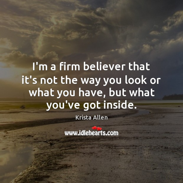 I'm a firm believer that it's not the way you look or Krista Allen Picture Quote