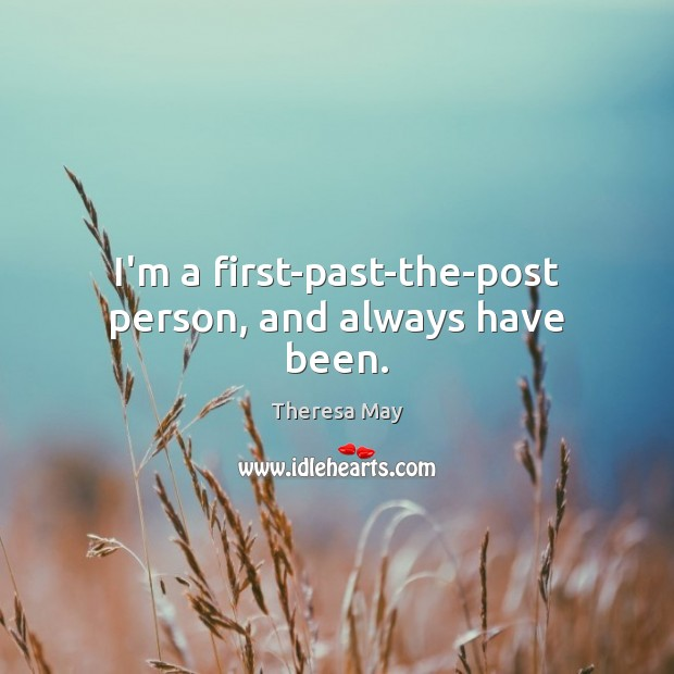 I'm a first-past-the-post person, and always have been. Image