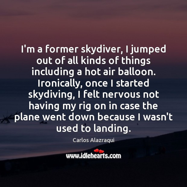 I'm a former skydiver, I jumped out of all kinds of things Image