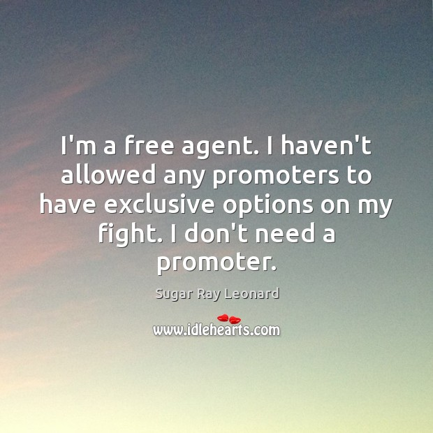 Image, I'm a free agent. I haven't allowed any promoters to have exclusive