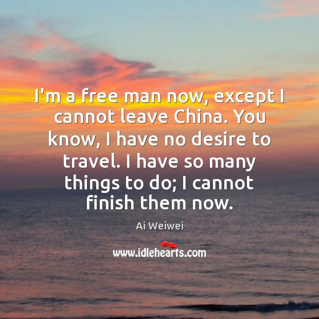 I'm a free man now, except I cannot leave China. You know, Image