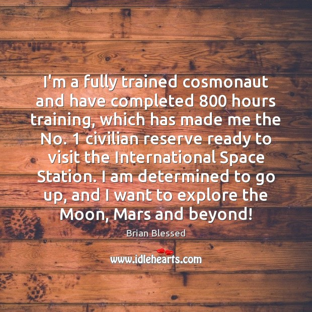I'm a fully trained cosmonaut and have completed 800 hours training, which has Image