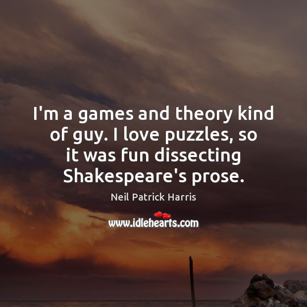 I'm a games and theory kind of guy. I love puzzles, so Neil Patrick Harris Picture Quote