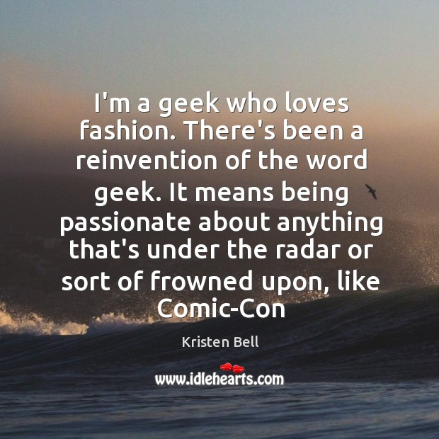 I'm a geek who loves fashion. There's been a reinvention of the Kristen Bell Picture Quote